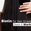 Biotin for Hair Growth Does it Work